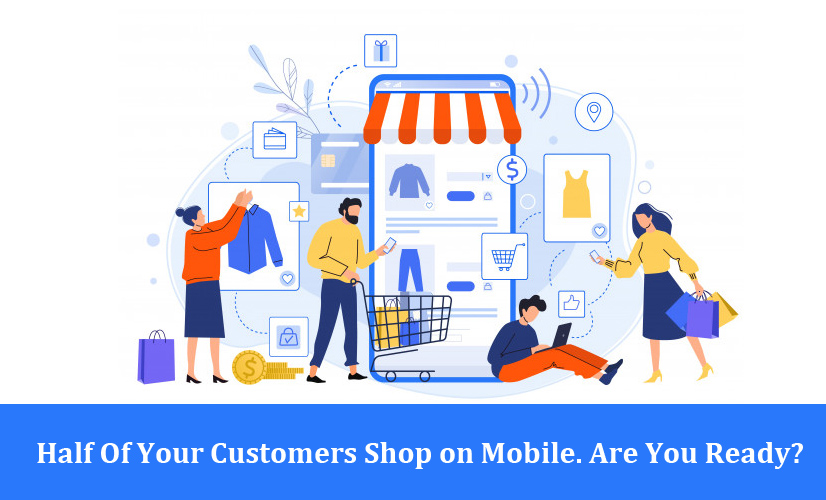 Half Of Your Customers Shop on Mobile. Are You Ready?