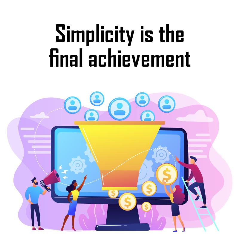 Simplicity is the final achievement