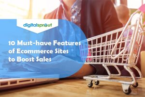 10 Must-have Features of Ecommerce Sites to Boost Sales