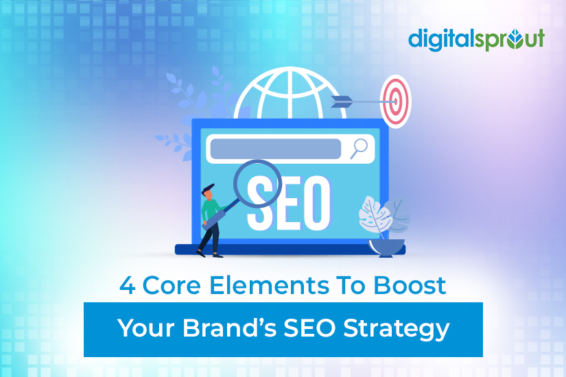 4-Core-Elements-To-Boost-Your-Brands-SEO-Strategy