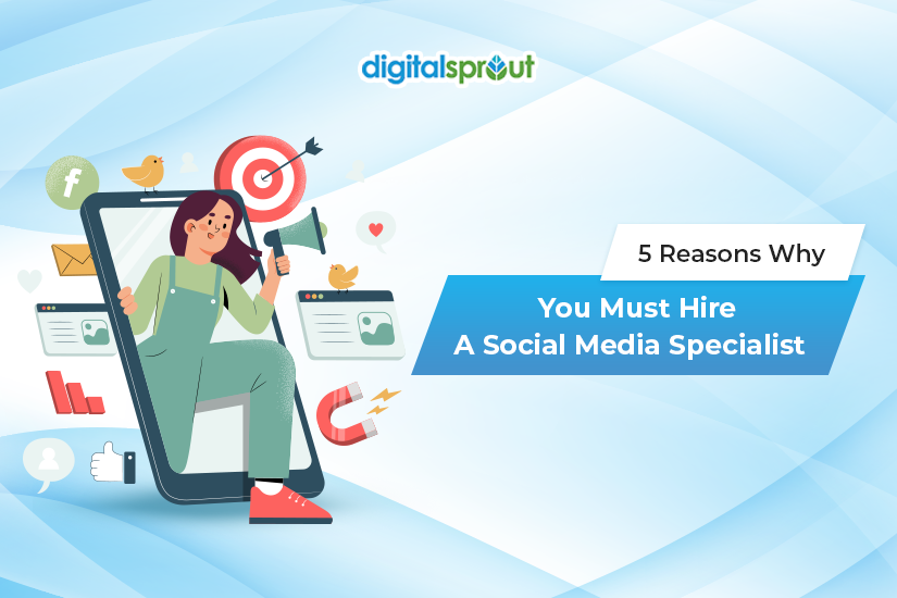5 Reasons Why You Must Hire A Social Media Specialist